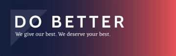 Do better. We give our best. We deserve your best.