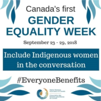 "Poster from the Native Women's Association of Canada that reads ""Canada's first Gender Equality Week: Include Indigenous Women in the Conversation"" #EveryoneBenefits"